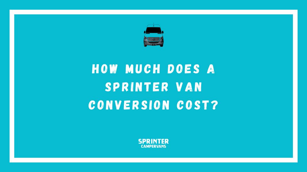 How much does a Sprinter Van Conversion cost Sprinter Campervans