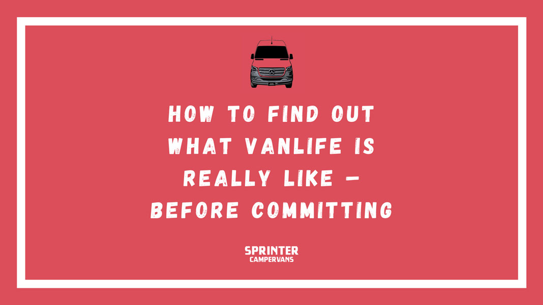 How to find out what vanlife is realy like before committing Sprinter Campervans