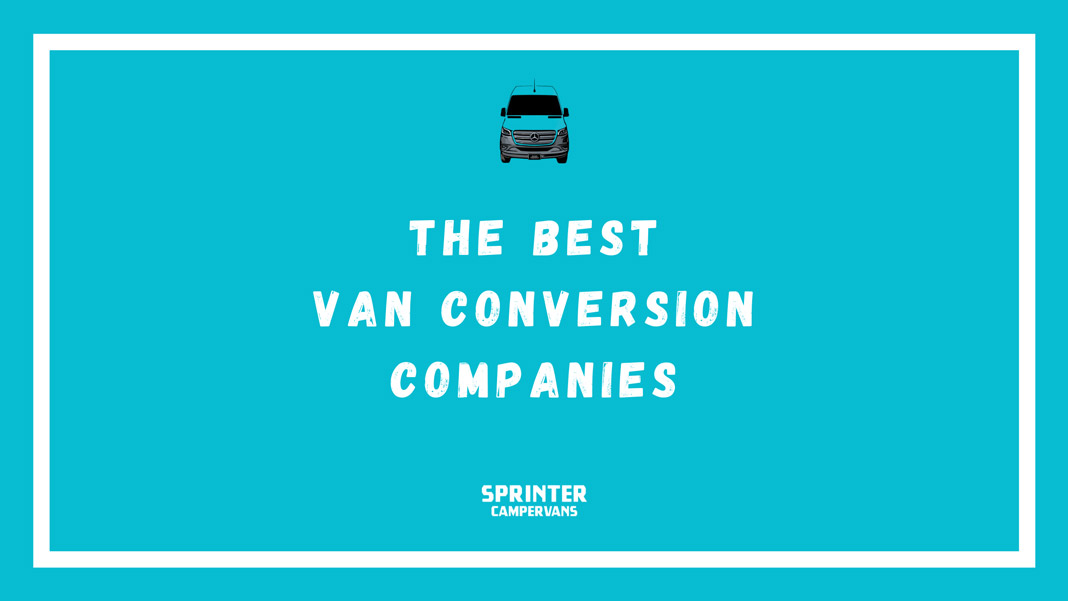 The Best Van conversion companies Sprinter Campervans 1068px