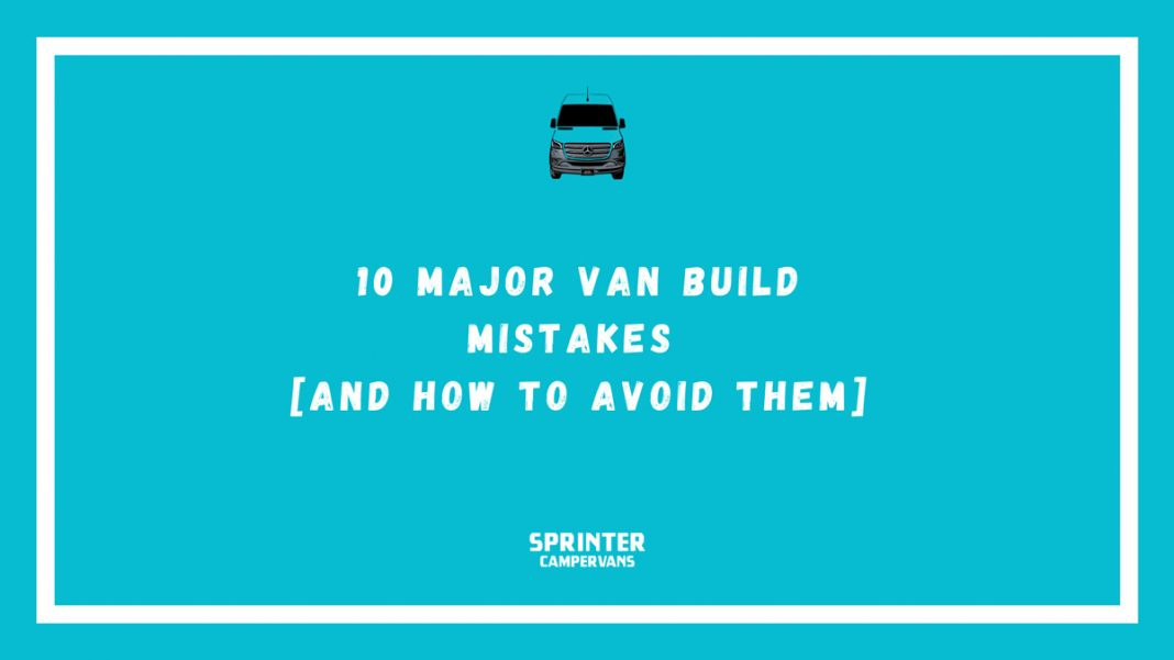 10 Major Van Conversion Mistakes and How To Avoid Them Sprinter Campervans