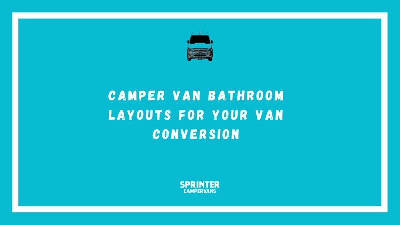 Camper Van Bathroom Ideas Shower Toilet Layouts for Camper Van Conversions