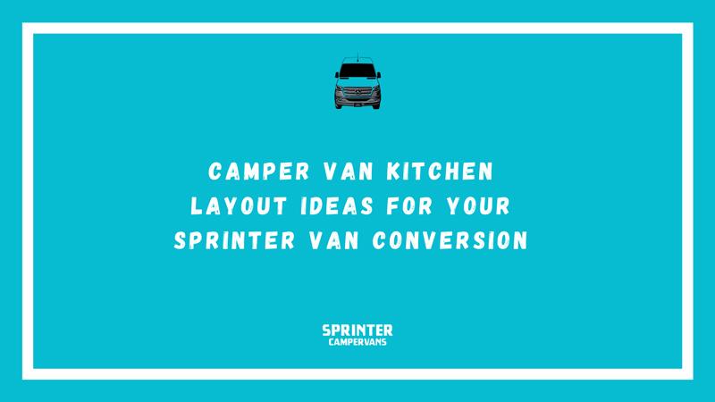 Camper Van Kitchen Cabinet Design and Layout Ideas for Van Conversions